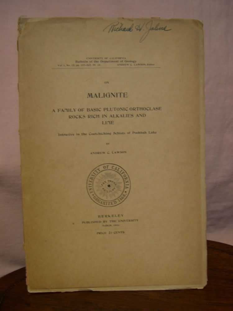 ON MALIGNITE; A FAMILY OF BASIC PLUTONIC ORTHOCLASE ROACKS RICH IN ALKALIES AND LIME INTRUSIVE IN THE COUTCHICHING SCHISTS OF POOHBAH LAKE; VOLUME 1, NO. 12. Andrew C. Lawson.