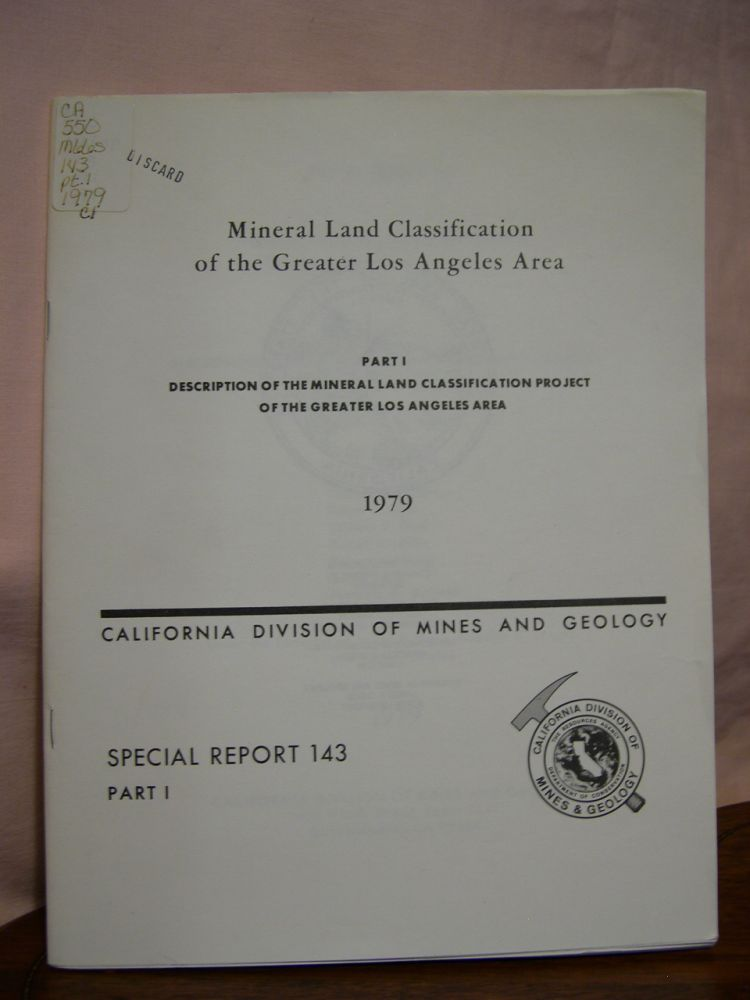 MINERAL LAND CLASSIFICATION OF THE GREATER LOS ANGELES AREA; PART 1, DESCRIPTION OF THE MINERAL LAND CLASSIFICATION PROJECT OF THE GREATER LOS ANGELES AREA; SPECIAL REPORT 143, 1979. Thomas P. Anderson, et. al, Ralph C. Loyd.
