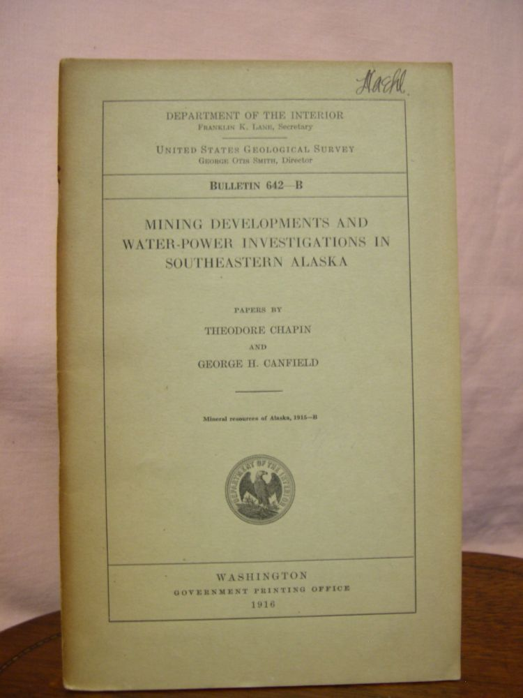MINING DEVELOPMENTS AND WATER-POWER INVESTIGATIONS IN SOUTHEASTERN ALASKA: GEOLOGICAL SURVEY BULLETIN 642-B. Theodore Chapin, George H. Canfield.