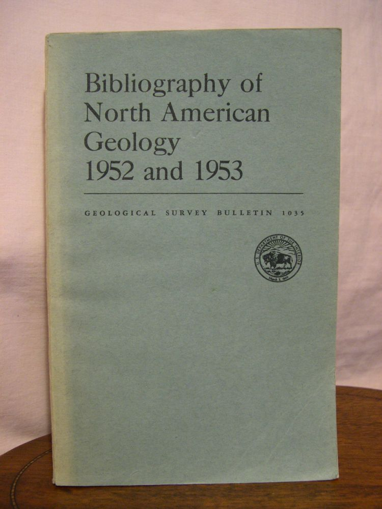 BIBLIOGRAPHY OF NORTH AMERICAN GEOLOGY, 1952 AND 1953: GEOLOGICAL SURVEY BULLETIN 1035. Ruth Reece King, John S. Pomeroy, Virginia M. Jussen, Vsevolod L. Skitsky.