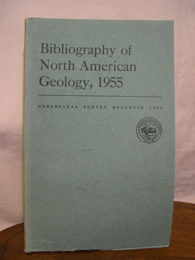 BIBLIOGRAPHY OF NORTH AMERICAN GEOLOGY, 1955: GEOLOGICAL SURVEY BULLETIN 1065. Ruth Reece King, Georgianna D. Conant, Elisabeth S. Loud, John S. Pomeroy, Virginia M. Jussen, Herbert C. Crandell Jr.