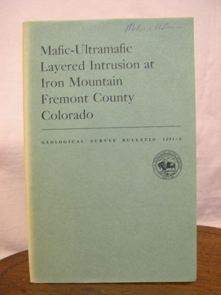 MAFIC-ULTRAMAFIC LAYERED INTRUSION AT IRON MOUNTAIN, FREMONT COUNTY, COLORADO; CONTRIBUTIONS TO GENERAL GEOLOGY: GEOLOGICAL SURVEY BULLETIN 1151-A. Daniel R. Shawe, Raymond L. Parker.