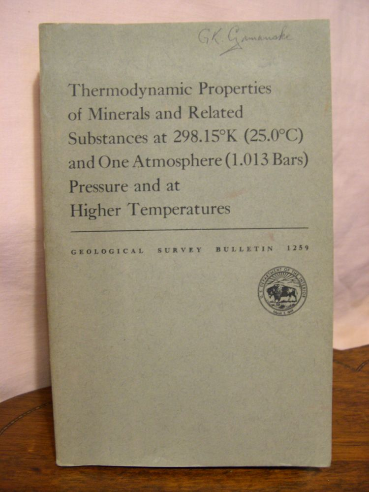 THERMODYNAMIC PROPERTIES OF MINERALS AND RELATED SUBSTANCES AT 298.15°K (25.0°C) AND ONE ATMOSPHERE (1.013 BARS) PRESSURE AND HIGHER TEMPERATURES: GEOLOGICAL SURVEY BULLETIN 1259. Richard A. Robie, David R. Waldbaum.