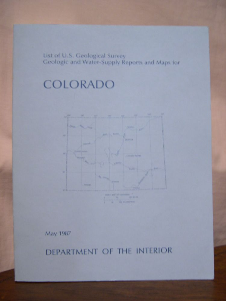 LIST OF U.S. GEOLOGICAL SURVEY GEOLOGIC AND WATER-SUPPLY REPORTS FOR COLORADO; DEPARTMENT OF THE INTERIOR, MAY 1987