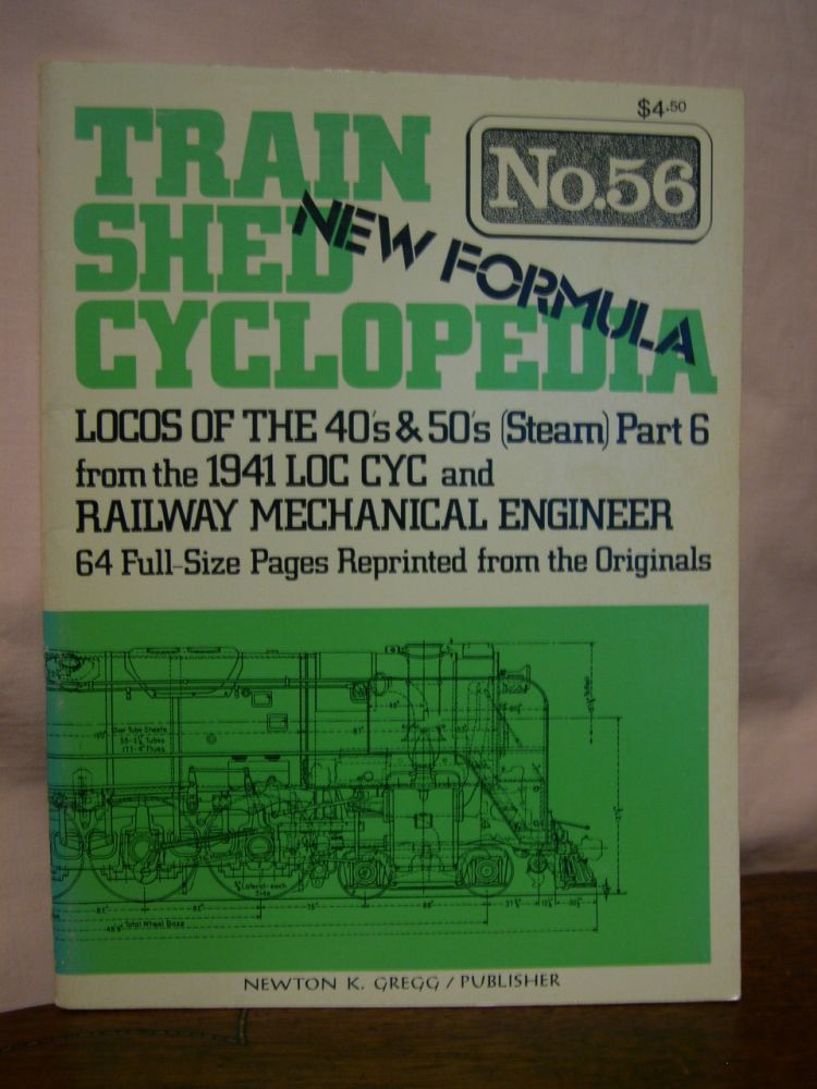 TRAIN SHED CYCLOPEDIA, NO. 56: LOCO(MOTIVE)S OF THE 40'S & 50'S (STEAM) PART 6 FROM THE 1941 LOC(MOTIVE) CYC(CLOPEDIA) AND RAILWAY MECHANICAL ENGINEER