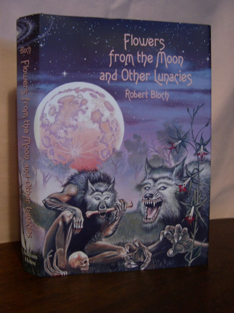 FLOWERS FROM THE MOON AND OTHER LUNACIES. Robert Bloch.