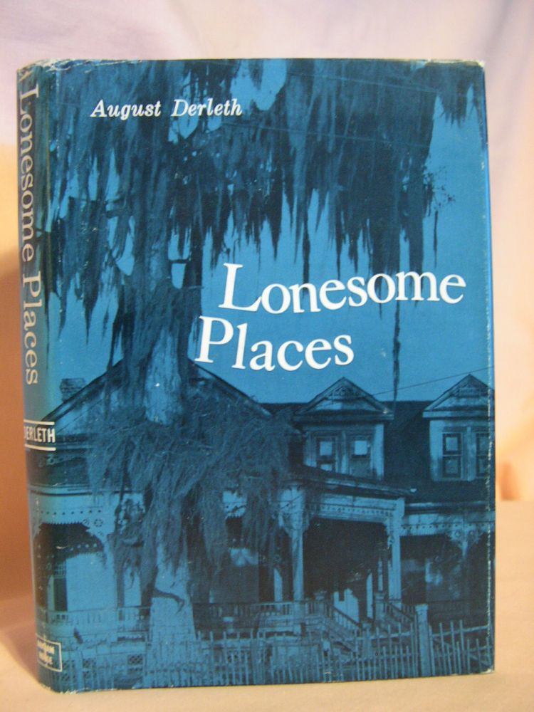 LONESOME PLACES. August Derleth.
