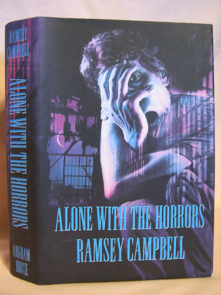 ALONE WITH THE HORRORS; THE GREAT SHORT FICTION OF RAMSEY CAMPBELL 1961-1991. Ramsey Campbell.