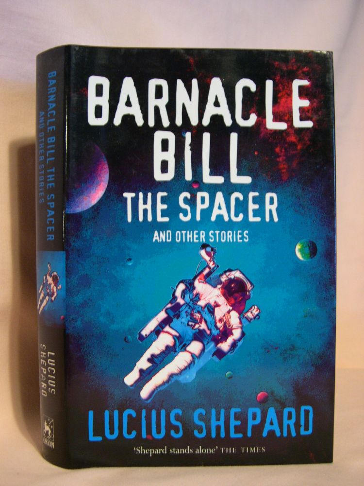 BARNICLE BILL THE SPACER AND OTHER STORIES. Lucius Shepard.