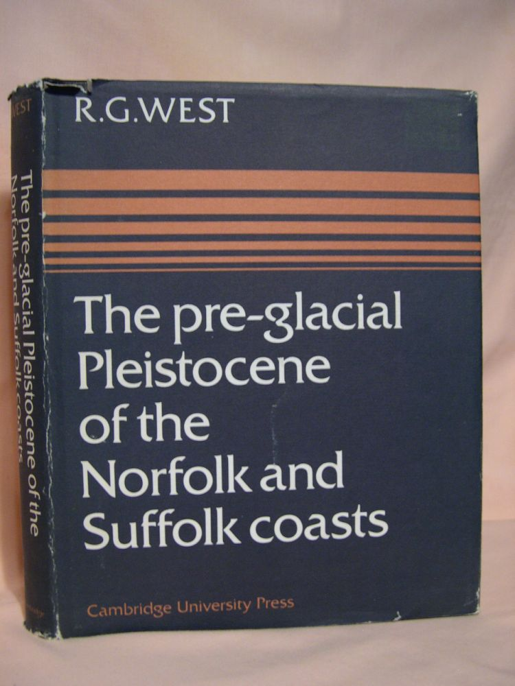 THE PRE-GLACIAL PLEISTOCENE OF THE NORFOLK AND SUFFOLK COASTS. R. G. West, B. W. Sparks, P. E. P. Norton, D G. Wilson.