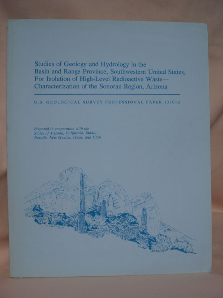 STUDIES OF GEOLOGY AND HYDROLOGY IN THE BASIN AND RANGE PROVINCE, SOUTHWESTERN UNITED STATES FOR ISOLATION OF HIGH-LEVEL RADIOACTIVE WASTE - CHARACTERIZATION OF THE SONORAN REGION, ARIZONA: GEOLOGICAL SURVEY PROFESSIONAL PAPER 1370-D. M. S. Bedinger, K. A. Sargent, William H. Langer.