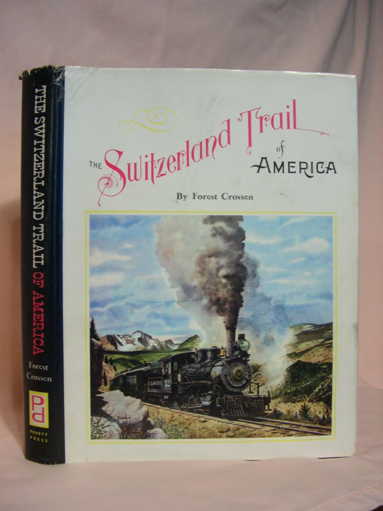 THE SWITZERLAND TRAIL OF AMERICA. Forest Crossen.