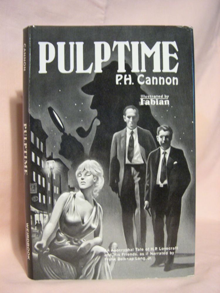 PULPTIME; BEING A SINGULAR ADVENTURE OF SHERLOCK HOLMES, H.P. LOVECRAFT, AND THE KALEM CLUB, AS IF NARRATED BY FRANK BELKNAP LONG, JR. P. H. Cannon.