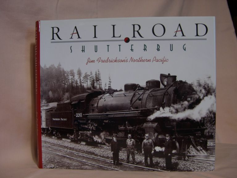 RAILROAD SHUTTERBUG; JIM FREDRICKSON'S NORTHERN PACIFIC. Jim Fredrickson.