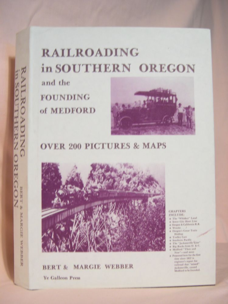 RAILROADING IN SOUTHERN OREGON AND THE FOUNDING OF MEDFORD. Bert Webber, Margie.