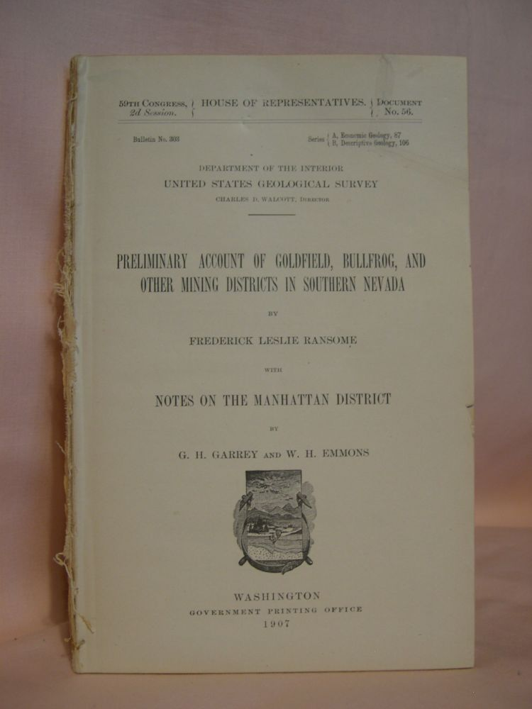 PRELIMINARY ACCOUNT OF GOLDFIELD, BULLFROG, AND OTHER MINING DISTRICTS IN SOUTHERN NEVADA, WITH NOTES ON THE MANHATTAN DISTRICT; GEOLOGICAL SURVEY BULLETIN 303; HOUSE OF REPRESENTATIVES, DOCUMENT NO. 56. Frederick Leslie Ransome, G. H. Garrey, W H. Emmons.