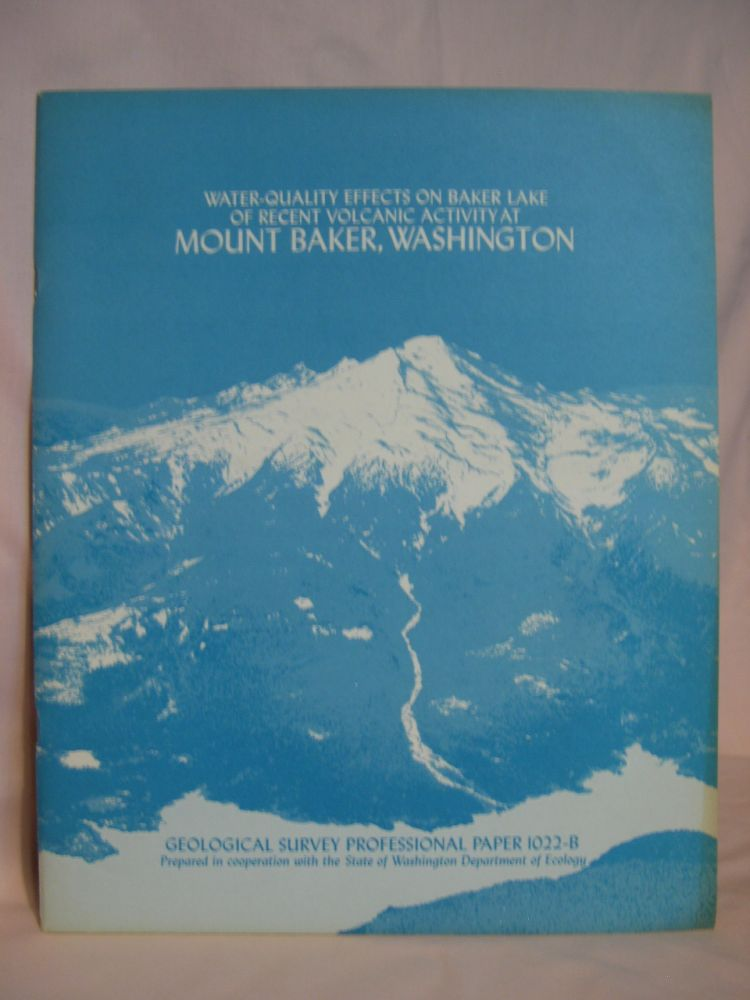 WATER-QUALITY EFFECTS ON BAKER LAKE OF RECENT VOLCANIC ACTIVITY AT MOUNT BAKER, WASHINGTON; PROFESSIONAL PAPER 1022-B. R. T. Wilson Bortlwson, B L. Foxworthy.