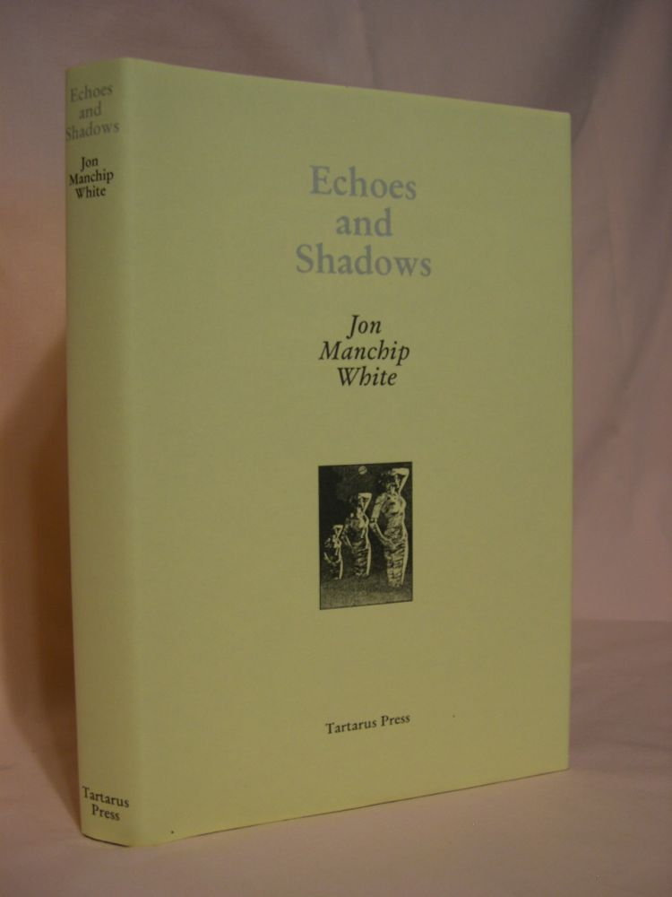 ECHOES AND SHADOWS. Jon Manchip White.