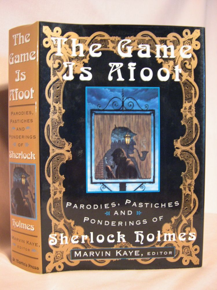 THE GAME IS AFOOT; PARODIES, PASTICHES AND PONDERINGS OF SHERLOCK HOLMES. Marvin Kaye, Arthor Conan Doyle.