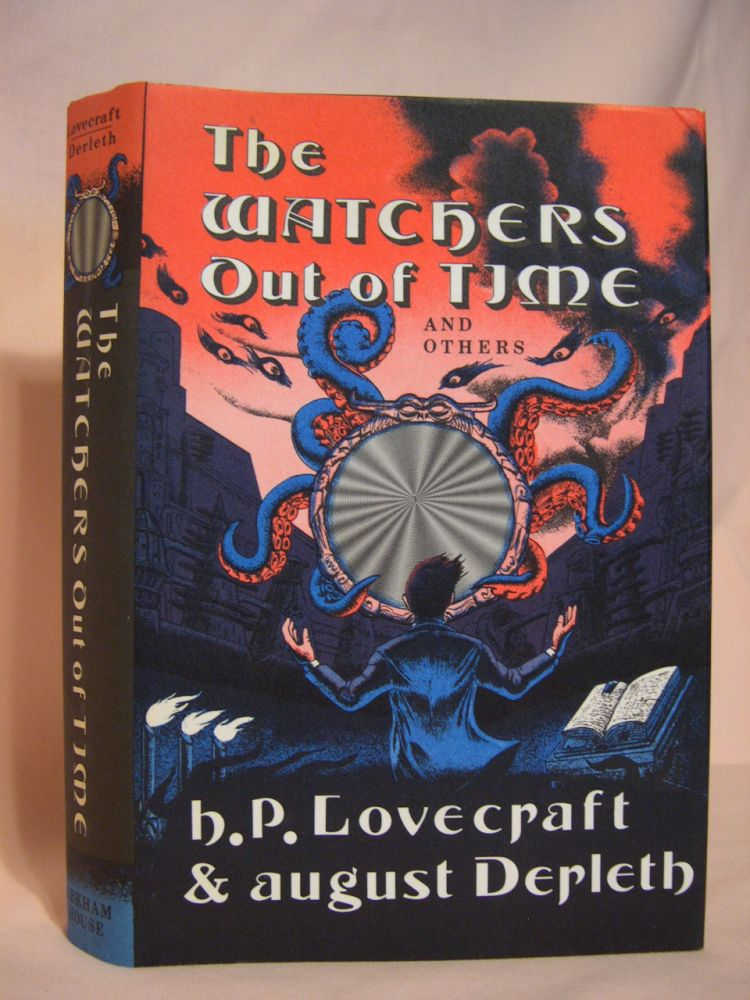 THE WATCHERS OUT OF TIME AND OTHERS. H. P. Lovecraft, August Derleth.