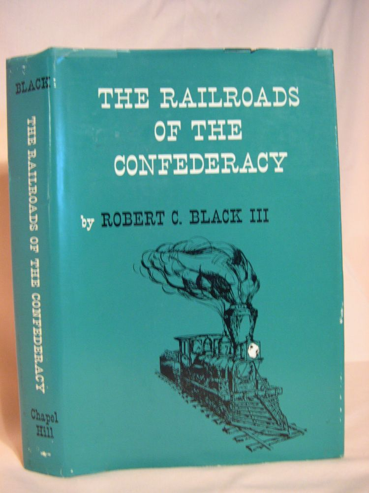 THE RAILROADS OF THE CONFEDERACY. Robert C. Black, III.