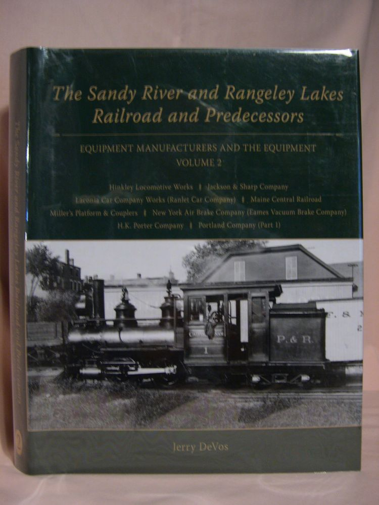 THE SANDY RIVER AND RANGELEY LAKES RAILROAD AND PREDECESSORS; EQUIPMENT MANUFACTURERS AND THE EQUIPMENT, VOLUME 2. Jerry DeVos.