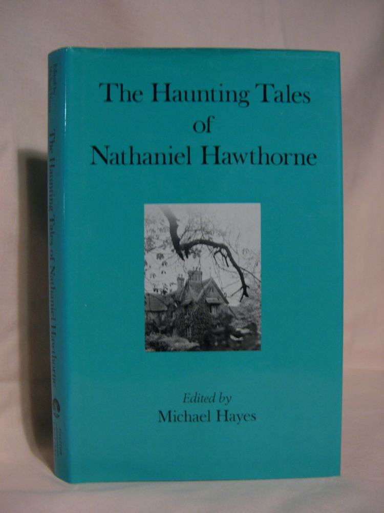 THE HAUNTING TALES OF NATHANIEL HAWTHORNE. Nathaniel Hawthorn, Michael Hayes.