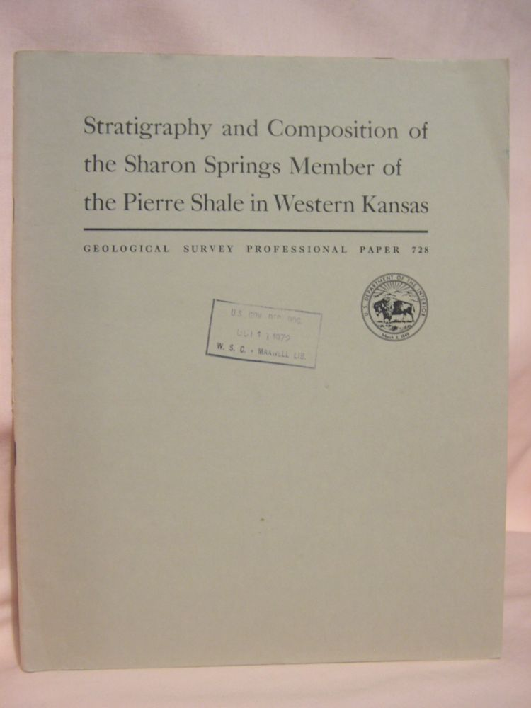 STRATIGRAPHY AND COMPOSITION OF THE SHARON SPRINGS MEMBER OF THE PIERRE SHALE IN WESTERN KANSAS: PROFESSIONAL PAPER 728. James R. Gill, William A. Cobban, Leonard G. Schultz.