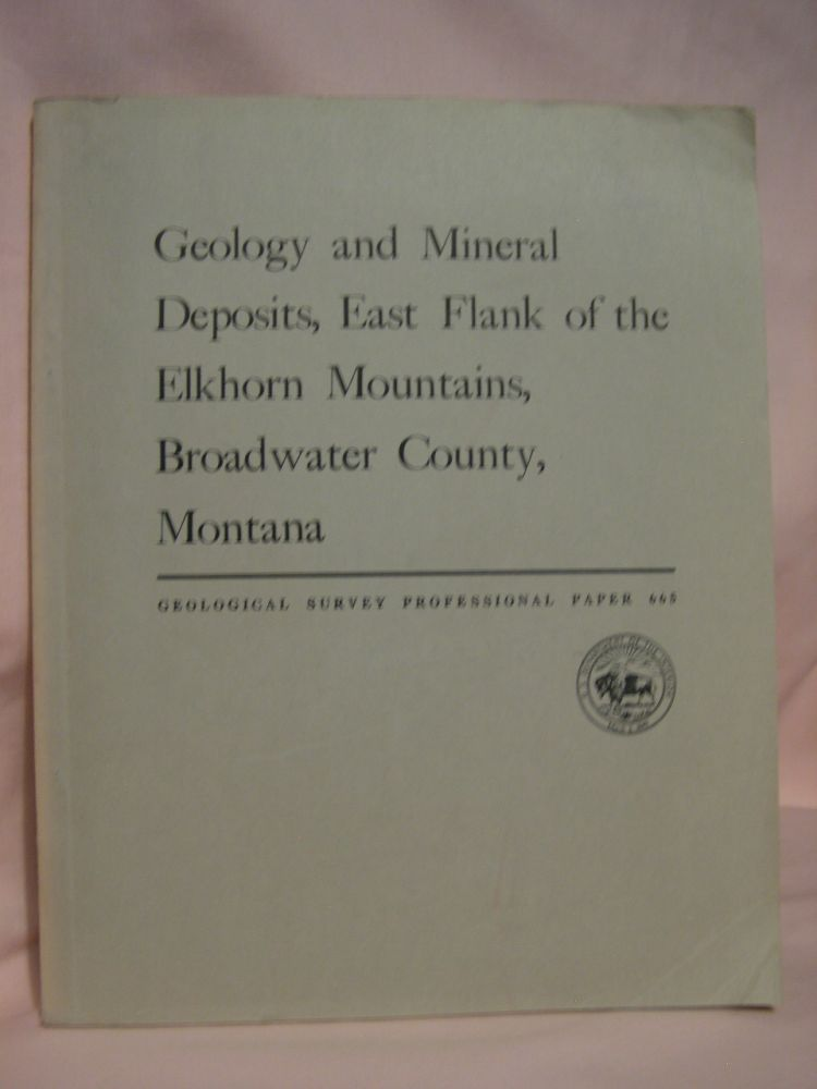 GEOLOGY AND MINERAL DEPOSITS, EAST FLANK OF THE ELKHORN MOUNTAINS, BROADWATER COUNTY, MONTANA: PROFESSIONAL PAPER 665. M. R. Klepper, V. L. Freeman, E. T. Ruppel, R A. Weeks.