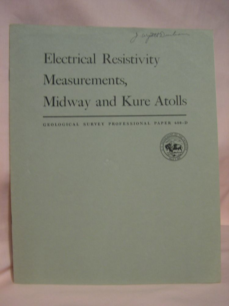 ELECTRICAL RESISTIVITY MEASUREMENTS, MIDWAY AND KURE ATOLLS: PROFESSIONAL PAPER 680-D. George V. Keller.