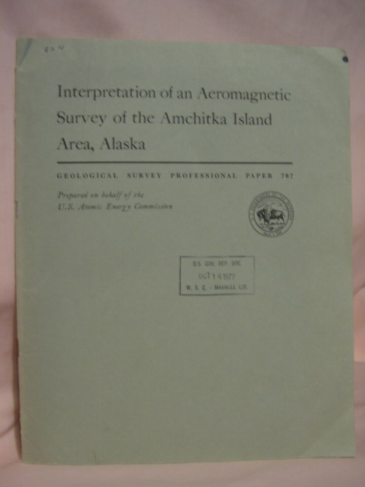 INTERPRETATION OF AN AEROMAGNETIC SURVEY OF THE AMCHITKA ISLAND AREA, ALASKA: PROFESSIONAL PAPER 707. G. D. Bath, L. M. Gard, W. J. Carr, W D. Quinlivan.
