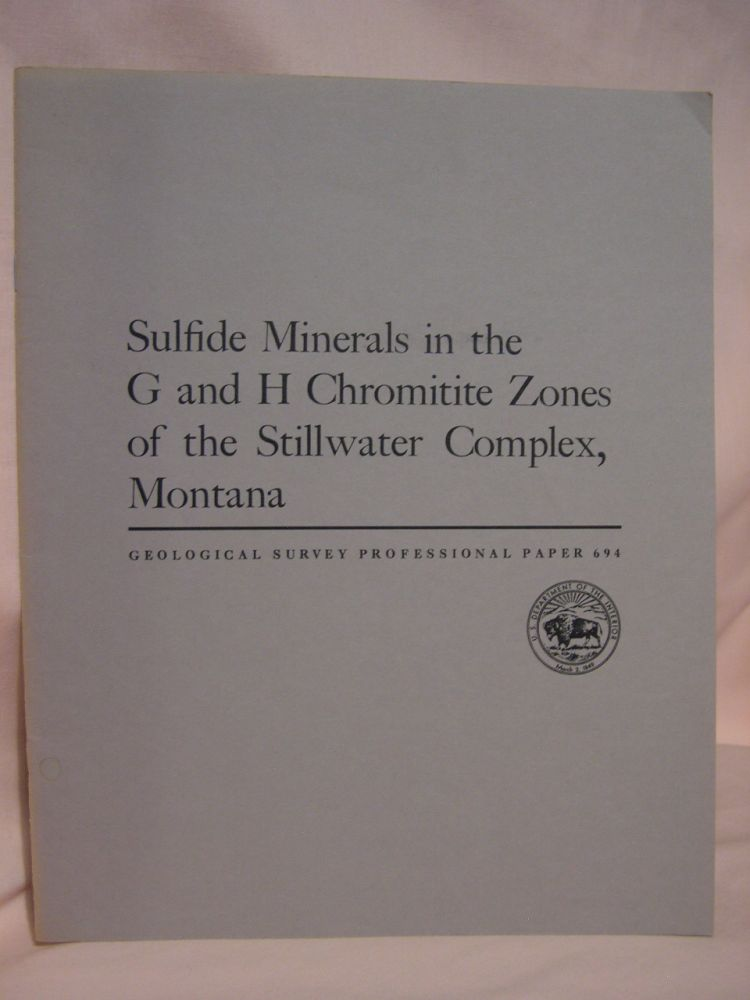 SULFIDE MINERALS IN THE G AND H CHROMITITE ZONES OF THE STILL WATER COMPLEX, MONTANA: PROFESSIONAL PAPER 694. Norman J. Page.