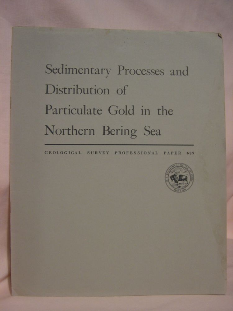 SEDIMENTARY PROCESSES AND DISTRIBUTION OF PARTICULATE GOLD IN THE NORTHERN BERING SEA: PROFESSIONAL PAPER 689. C. Hans Nelson, D M. Hopkins.