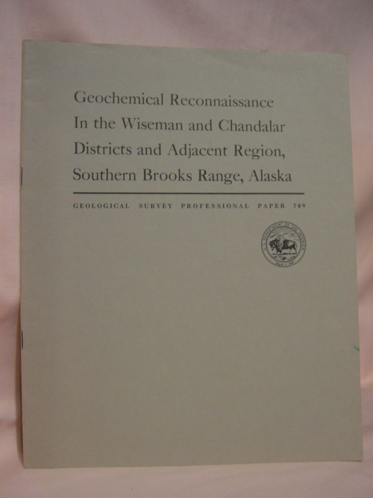 GEOCHEMICAL RECONNAISSANCE IN THE WISEMAND AND CHANDALAR DISTRICTS AND ADJACENT REGION, SOUTHERN BROOKS RANGE, ALASKA: PROFESSIONAL PAPER 709. W. P. Brosgé, H N. Reiser.