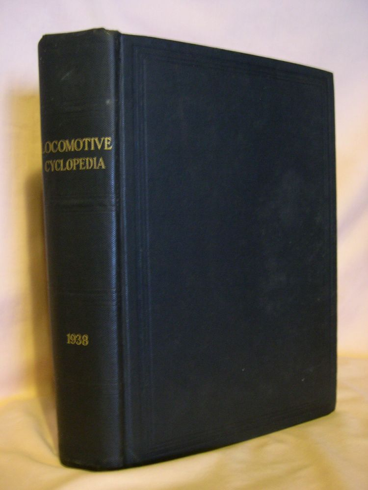 LOCOMOTIVE CYCLOPEDIA OF AMERICAN PRACTICE, 1938. Roy V. Wright.