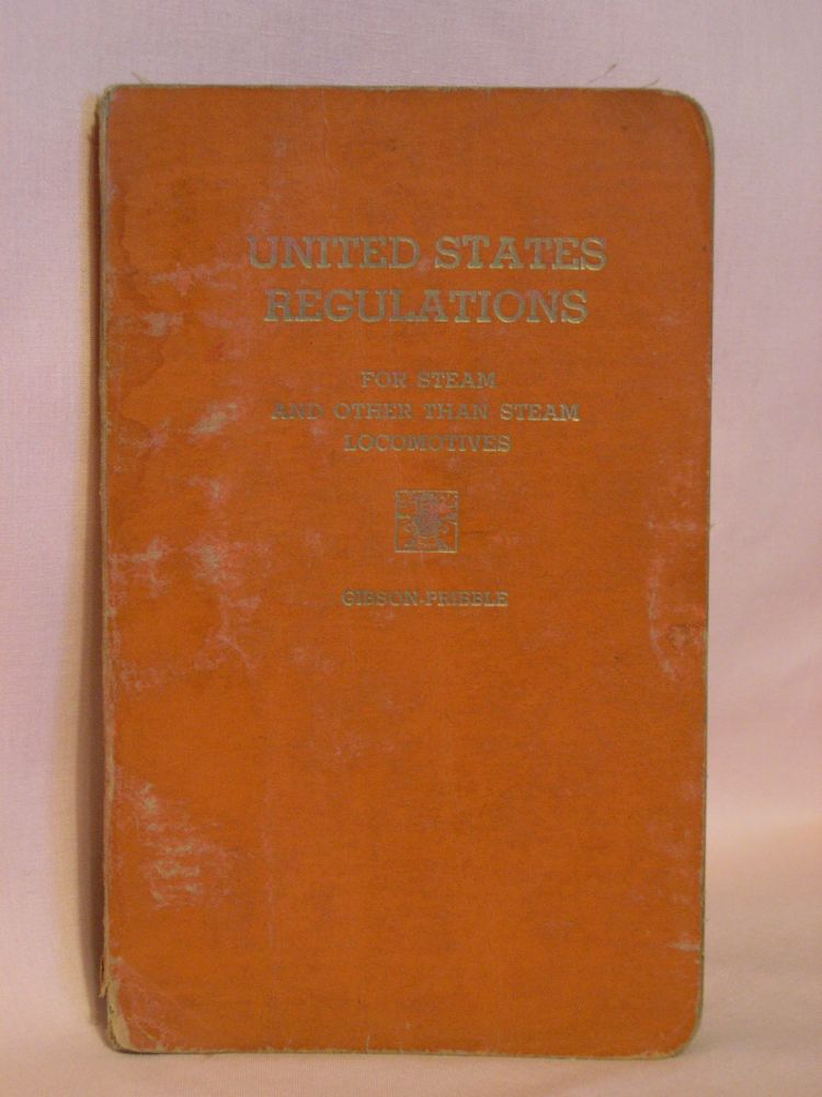 UNITED STATES REGULATIONS FOR STEAM AND OTHER THAN STEAM LOCOMOTIVES