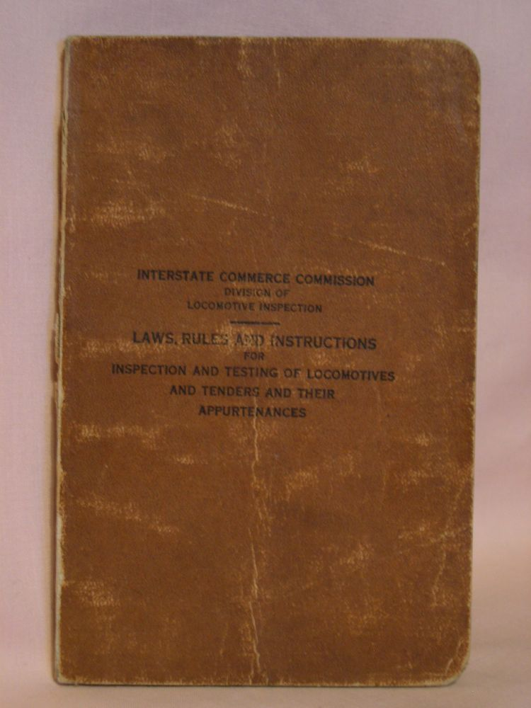 LOCOMOTIVE BOILER INSPECTION LAW AS AMENDED MARCH 4, 1915 WITH RULES AND INSTRUCTIONS ESTABLISHED IN CONFORMITY THEREWITH. ALSO SAFETY APPLIANCE STANDARDS FOR LOCOMOTIVES AS FIXED BY ORDER OF tHE cOMMISSION, DATED MARCH 13, 1911