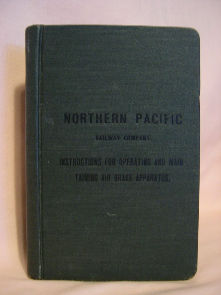 NORTHERN PACIFIC RAILWAY COMPANY. INSTRUCTIONS FOR OPERATING AND MAINTAINING AIR BRAKE APPARATUS