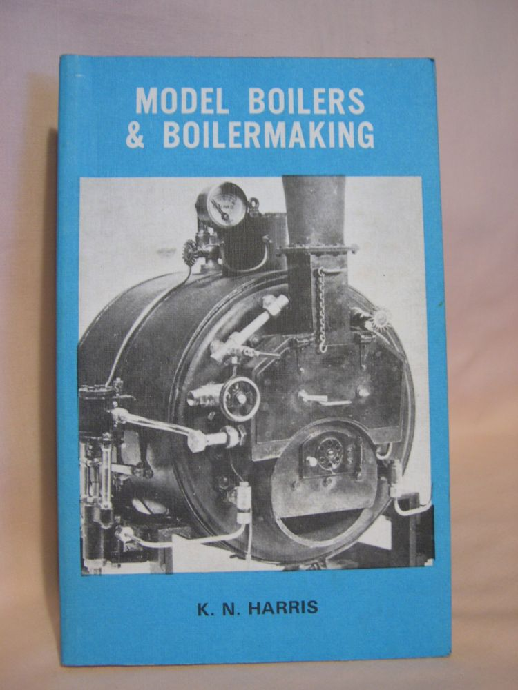 MODEL BOILERS AND BOILERMAKING. K. N. Harris.
