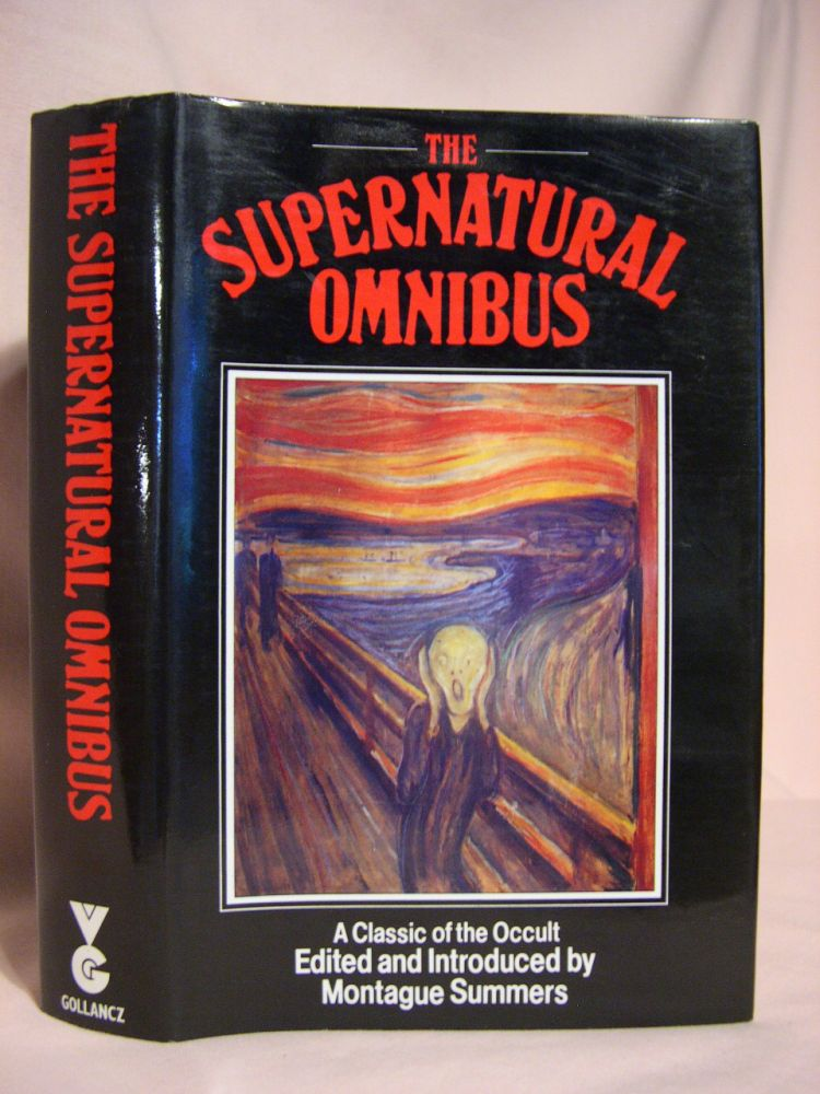 THE SUPERNATURAL OMNIBUS; BEING A COLLECTION OF STORIES OF APPARITIONS, WITCHCRAFT, WEREWOLVES, DIABOLISM, NECROMANCY, SATANISM, DIVINATION, SORCERY, GOETY, VOODOO, POSSESSION, OCCULT, DOOM AND DESTINY. Montague Summers.