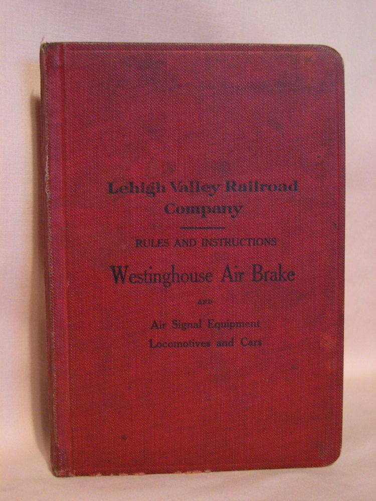 LEHIGH VALLEY RAILROAD COMPANY; RULES AND INSTRUCTIONS, WESTINGHOUSE AIR BRAKE, AND AIR SIGNAL EQUIPMENT, LOCOMOTIVES AND CARS