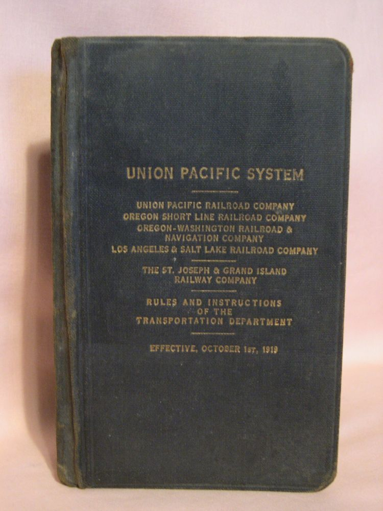 UNION PACIFIC SYSTEM... RULES AND INSTRUCTIONS OF THE TRANSPORTATION DEPARTMENT; EFFECTIVE, OCTOBER 1st, 1919