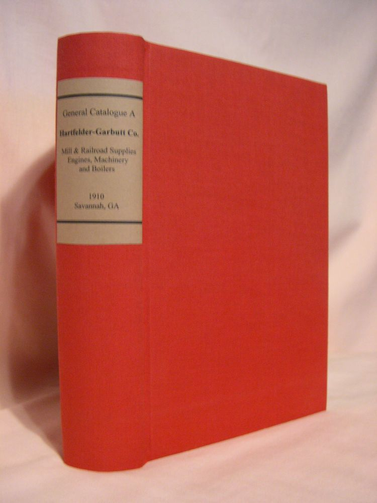 GENERAL CATALOGUE A; HARTFELDER-GARBUTT CO., DEALERS IN MILL AND RAILROAD SUPPLIES, ENGINES, MACHINERY AND BOILERS