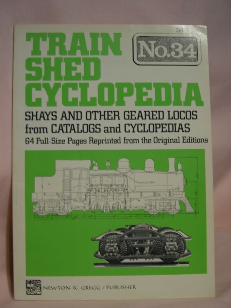 TRAIN SHED CYCLOPEDIA, NO. 34: SHAYS AND OTHER GEARED LOCOS FROM CATALOGS AND CYCLOPEDIAS
