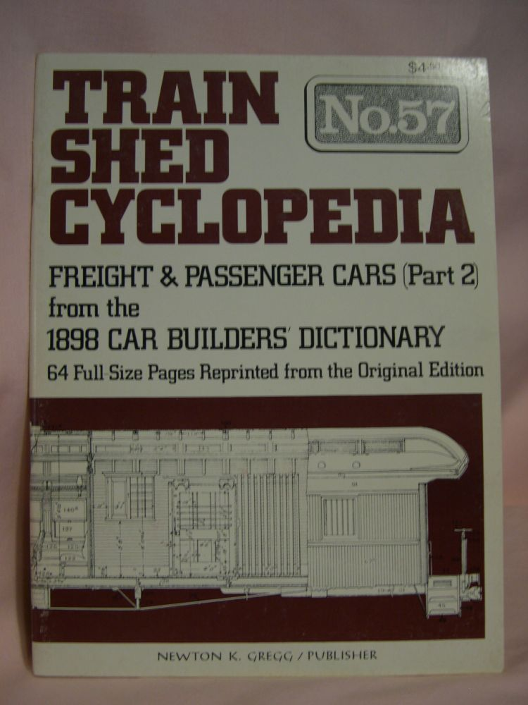 TRAIN SHED CYCLOPEDIA, NO. 57: FREIGHT & PASSENGER CARS (PART 2) FROM THE 1898 CAR BUILDERS' DICTIONARY.