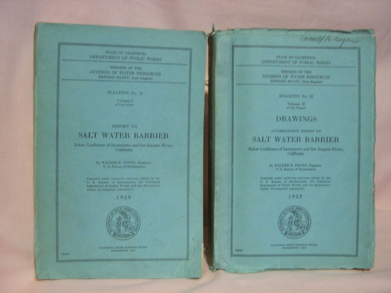 REPORT ON SALT WATER BARRIER, BELOW CONFLUENCE OF SACRAMENTO AND SAN JOAQUIN RIVERS, CALIFORNIA; VOLUMES I & II; BULLETIN NO. 22. Walker R. Young.