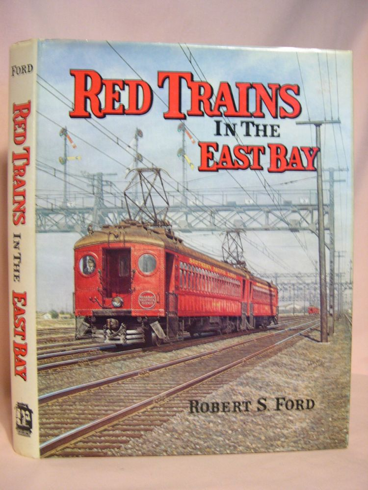 RED TRAINS IN THE EAST BAY: THE HISTORY OF THE SOUTHERN PACIFIC TRANSBAY TRAIN AND FERRY SYSTEM. Robert S. Ford.