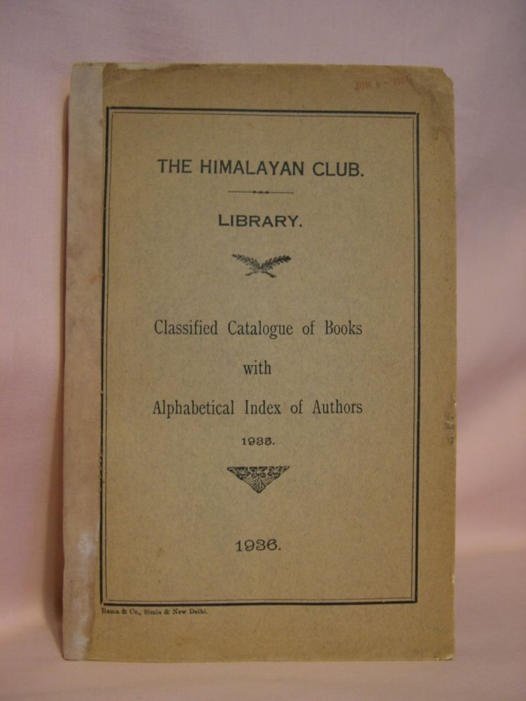THE HIMALAYAN CLUB. LIBRARY. CLASSIFIED CATALOGUE OF BOOKS WITH ALPHABETICAL INDEX OF AUTHORS, 1935