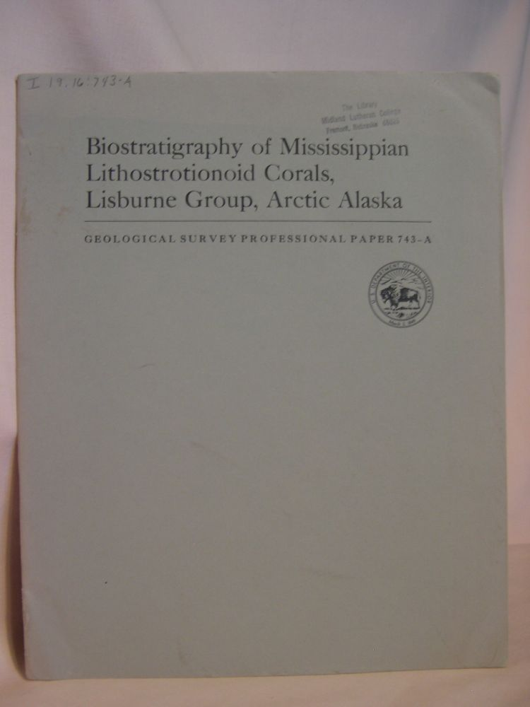 BIOSTRATIGRAPHY OF MISSISSIPPIAN LITHOSTROTIONOID CORALS, LISBURN GROUP, ARCTIC ALASKA: GEOLOGICAL SURVEY PROFESSIONAL PAPER 743-A. Augustus K. Armstrong.