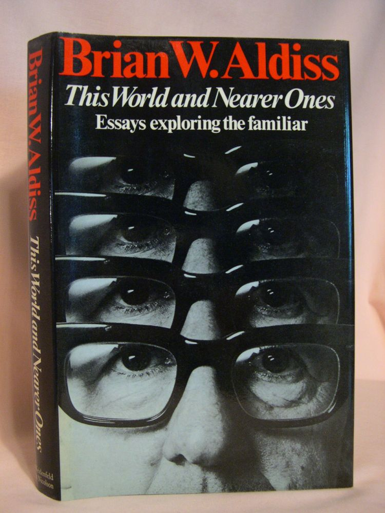 THIS WORLD AND NEARER ONES: ESSAYS EXPLORING THE FAMILIAR. Brian A. Aldiss.